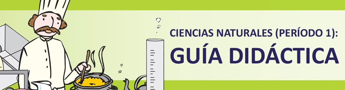Ciencias Naturales (Período 1): Guía Didáctica
