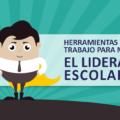 Herramientas de trabajo para mejorar el Liderazgo Escolar