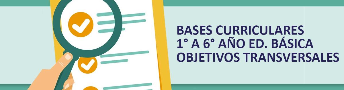 Bases Curriculares 1° A 6° Año Educación Básica Objetivos Transversales