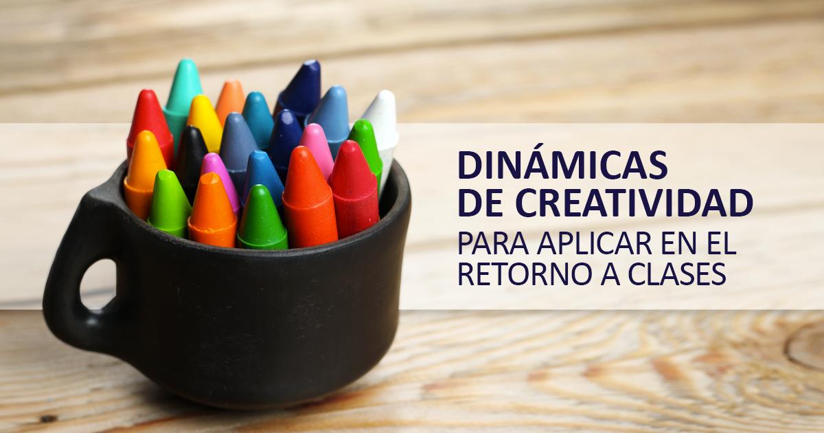 Dinámicas De Creatividad Para Aplicar En El Retorno A Clases