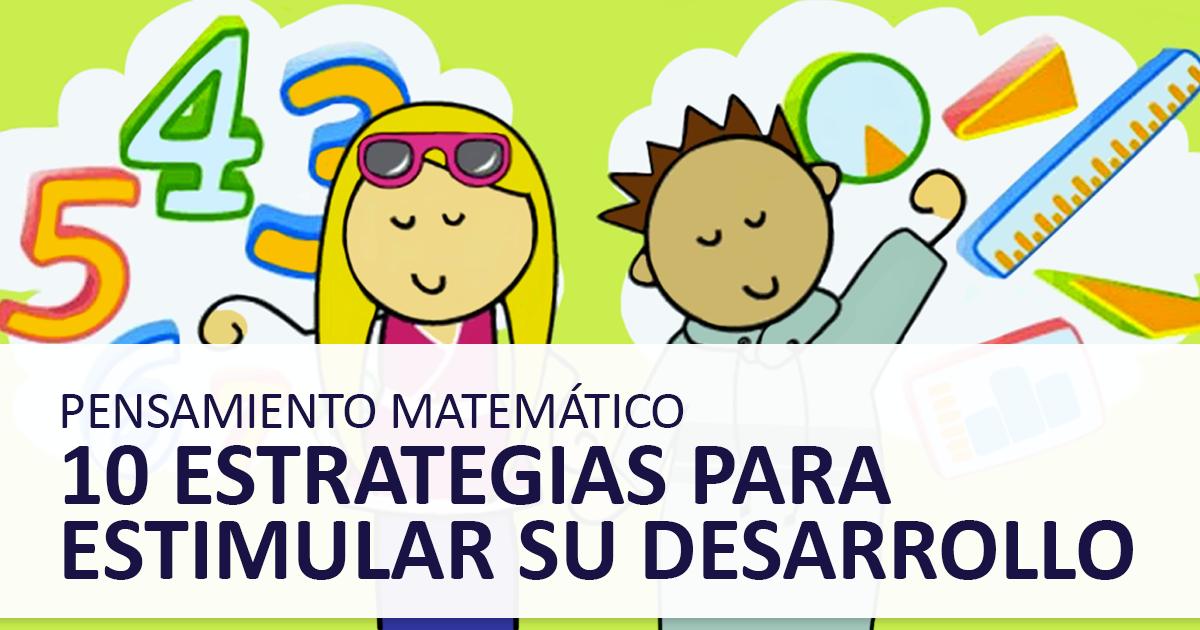 Pensamiento Matematico 10 Estrategias Para Estimular Su Desarrollo